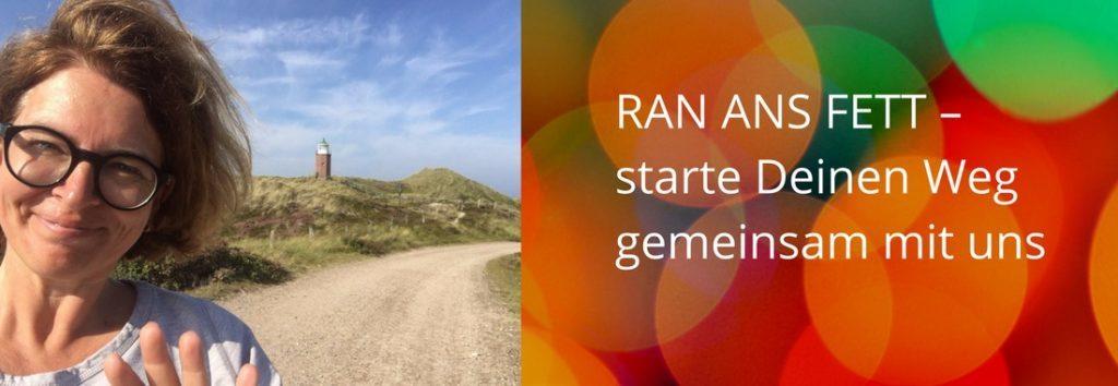 RAN ANS FETT - Starte deinen Weg gemeinsam mit uns